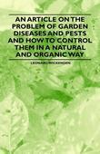 An Article on the Problem of Garden Diseases and Pests and How to Control Them in a Natural and Organic Way