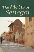 The Métis of Senegal: Urban Life and Politics in French West Africa