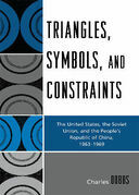 Triangles, Symbols, and Constraints: The United States, the Soviet Union, and the People's Republic of China, 1963-1969