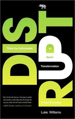Disrupt: Think the Unthinkable to Spark Transformation in Your Business, 1/e