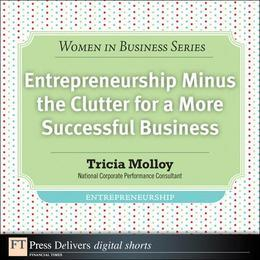 Entrepreneurship Minus the Clutter for a More Successful Business