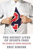 Eric Simons - The Secret Lives of Sports Fans