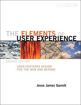 Elements of User Experience, The: User-Centered Design for the Web and Beyond, 2/e