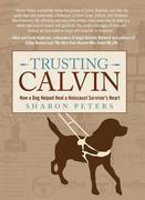 Trusting Calvin: How a Dog Helped Heal a Holocaust Survivor's Heart