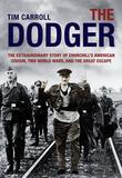 The Dodger: The Extraordinary Story of Churchill's American Cousin, Two World Wars, and The Great Escape