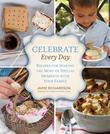 Celebrate Every Day: Recipes for Making the Most of Special Moments with Your Family