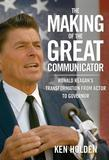 The Making of the Great Communicator: Ronald Reagan's Transformation from Actor to Governor