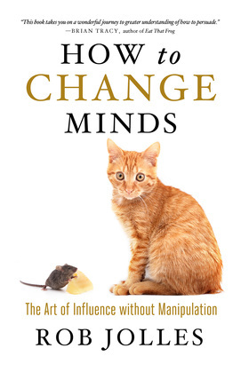 How to Change Minds: The Art of Influence without Manipulation