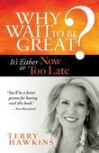 Why Wait to Be Great?: It's Either Now or Too Late