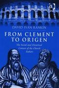 From Clement to Origen: The Social and Historical Context of the Church Fathers