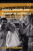 Family, Gender and Kinship in Australia: The Social and Cultural Logic of Practice and Subjectivity