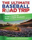 The Ultimate Baseball Road Trip, 2nd: A Fan's Guide to Major League Stadiums