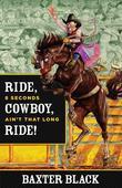 Ride, Cowboy, Ride!: 8 Seconds Ain't That Long