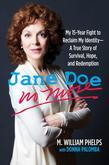 Jane Doe No More: My 15-Year Fight to Reclaim My Identity--A True Story of Survival, Hope, and Redemption