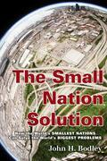 The Small Nation Solution: How the World's Smallest Nations Can Solve the World's Biggest Problems