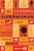 Chasing Superwoman: A Working Mom's Adventures in Life and Faith