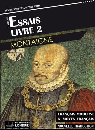 Essais – Livre II (Français moderne et moyen Français comparés)