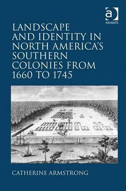 Landscape and Identity in North America's Southern Colonies from 1660 to 1745