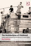 The Architectures of Childhood: Children, Modern Architecture and Reconstruction in Postwar England