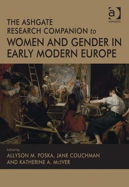 The Ashgate Research Companion to Women and Gender in Early Modern Europe