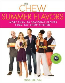 The Chew: Summer Flavors: More than 20 Seasonal Recipes from The Chew Kitchen