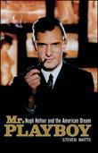 MR Playboy: Hugh Hefner and the American Dream