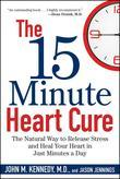 The 15 Minute Heart Cure: The Natural Way to Release Stress and Heal Your Heart in Just Minutes a Day