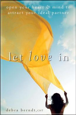 Let Love in: Open Your Heart and Mind to Attract Your Ideal Partner