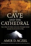 The Cave and the Cathedral: How a Real-Life Indiana Jones and a Renegade Scholar Decoded the Ancient Art of Man