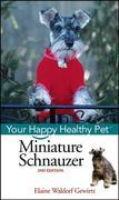 Miniature Schnauzer: Your Happy Healthy Pet