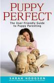 Puppyperfect: The User-Friendly Guide to Puppy Parenting