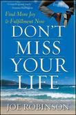 Don't Miss Your Life: Find More Joy and Fulfillment Now