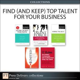 Find (and Keep) Top Talent for Your Business (Collection)