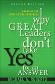 Why Great Leaders Don't Take Yes for an Answer: Managing for Conflict and Consensus, 2/e