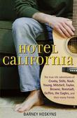 Hotel California: The True-Life Adventures of Crosby, Stills, Nash, Young, Mitchell, Taylor, Browne, Ronstadt, Geffen, the Eagles, and Their Many Frie