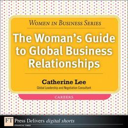 The The Woman's Guide to Global Business Relationships