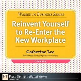 Reinvent Yourself to Re-Enter the New Workplace