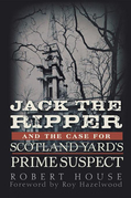Jack the Ripper and the Case for Scotland Yard's Prime Suspect
