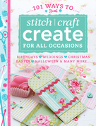 101 Ways to Stitch Craft Create for All Occasions: Birthdays, Weddings, Christmas, Easter, Halloween &amp; Many More...