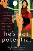 He's Got Potential: A Field Guide to Shy Guys, Bad Boys, Intellectuals, Cheaters, and Everything in Between