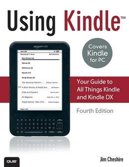 Using Kindle: Your Guide to All Things Kindle and Kindle DX, 4/e