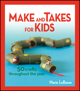 Make and Takes for Kids: 50 Crafts Throughout the Year