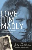 Love Him Madly: An Intimate Memoir of Jim Morrison