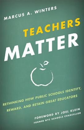 Teachers Matter: Rethinking How Public Schools Identify, Reward, and Retain Great Educators