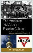 The American YMCA and Russian Culture: The Preservation and Expansion of Orthodox Christianity, 1900-1940