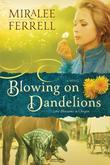 Blowing on Dandelions: A Novel