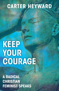Keep Your Courage: A Radical Christian Feminist Speaks