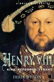 A Brief History of Henry VIII: King, Reformer and Tyrant