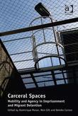 Carceral Spaces: Mobility and Agency in Imprisonment and Migrant Detention