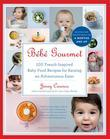Bébé Gourmet: 100 French-Inspired Baby Food Recipes For Raising an Adventurous Eater